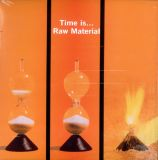 RAW MATERIAL - Time is...