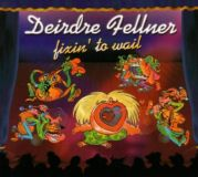 DEIRDRE FELLNER - Fixin´To Wail